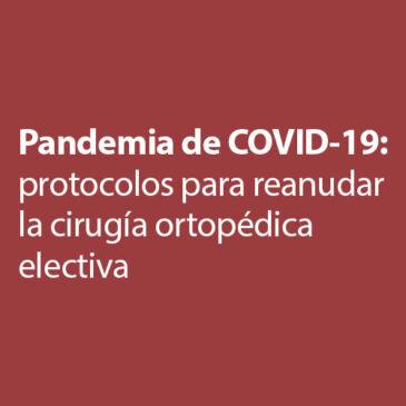 Pandemia de COVID-19: protocolos para reanudar la cirugía ortopédica electiva